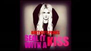 !нова песен! Britney Spears - Seal It With A Kiss текст + превод + линк за сваляне