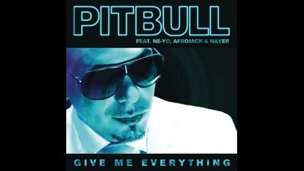 Pitbull ft Ne-yo - Give Me Everything