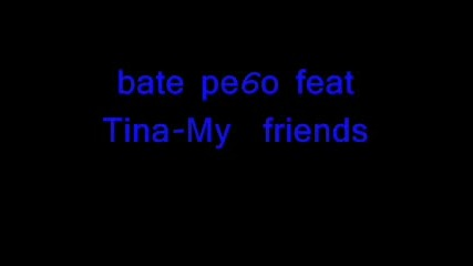 Бате Пешо Feat Tina - My Friends