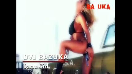 Dvj Bazuka - Damn Girl