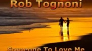 Rob Tognoni - Someone To Love Me