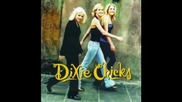 Dixie Chicks - I Can Love You Better