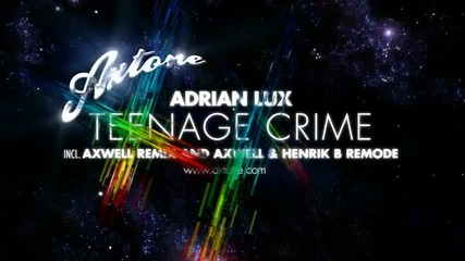Adrian Lux - Teenage Crime (axwell Remixes) Hd