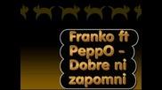 Franko ft Peppo - Dobre ni zapomni