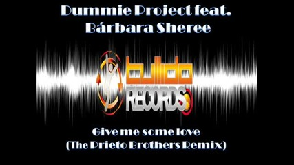 Dummie Project ft. Barbara Sheree - Give me some love (the Prieto Brothers Remix)