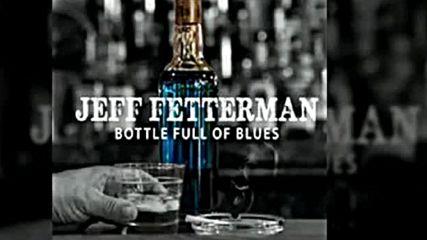 Jeff Fetterman - Bottle Full Of Blues