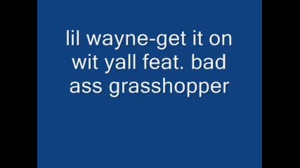 Lil Wayne - Get It On Wit Yall Feat. Bad Ass