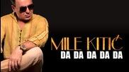 !!! Mile Kitic - Da Da Da Da Da (audio 2013.)
