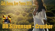 Db Stivensun - Crusher ( Bulgarian Euro House, Club, Dance, Euro Trance Music 2016 )