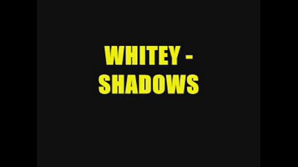 Whitey - Shadows