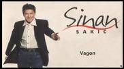 Sinan Sakic - Vagon (hq) (bg sub)