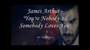 James Arthur - You're Nobody 'til Somebody Loves You - превод