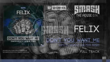 Felix - Dont You Want Me ( Dimitri Vegas & Like Mike Remix )