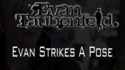 Evan Taubenfeld - Evan Strikes A Pose (Оfficial video)