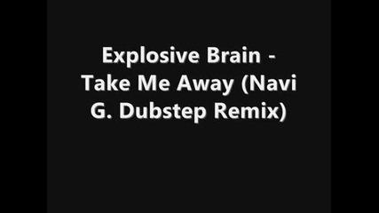 Explosive Brain - Take Me Away (dubstep Remix)