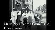 Elmore James - Make My Dreams Come True