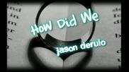 Jason Derulo - How Did We (превод)