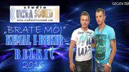 Kemal i Bekir Belkic 2016 - Brate moj