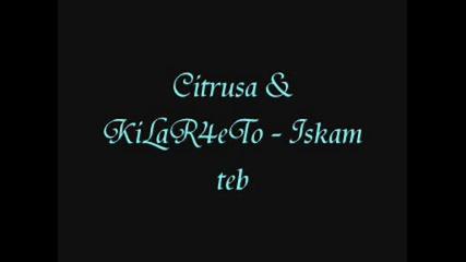 Citrusa & Kilar4eto - Iskam teb