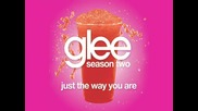 Glee Cast - Just The Way You Are [ Glee Cast Version ]