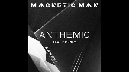 Magnetic Man Feat. P Money - Anthemic (lil Silva Remix)