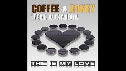 Coffee & Honey feat. Alexandra - This Is My Love (original Mix)