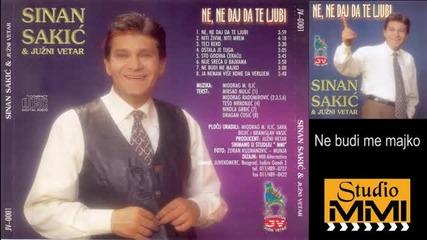 Sinan Sakic i Juzni Vetar - Ne budi me majko (audio 2000)