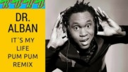 Dr. Alban - It's My Life ( Pum Pum Remix ) Hq Audio