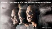 Noisia -diplodocus (kill The Noise Remix) Full Version [hd]