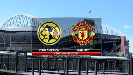 Следващ мач: Клуб Америка - Манчестър Юнайтед | 1-ви мач от International Champions Cup