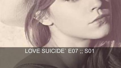 « Love Suicide || E07;; S01