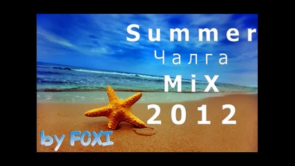 New * Summer Чалга M i X 2012 * by F O X I