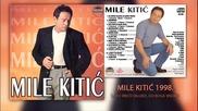 Mile Kitic - Do srece daleko, do Boga visoko - (Audio 1998)