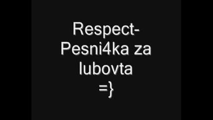 Respect - Pesni4ka Za Lubovta