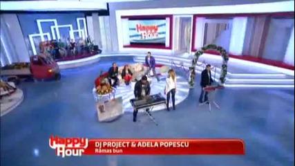 Dj Project & Adela Popescu - Ramas bun @ Live la Happy Hour [2012]