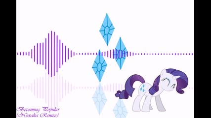 2012 * Becoming Popular (the Pony Everypony Should Know) - Nexaka Remix /dubstep/