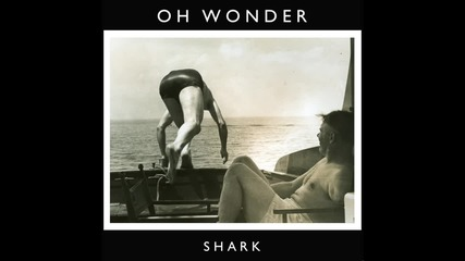 Oh Wonder - Shark
