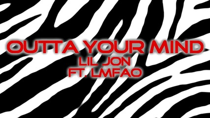 [hd] Lil Jon - Outta Your Mind Feat. Lmfao