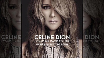 Celine Dion - Loved Me Back To Life (nyagolov Electro Remix)
