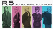 R5 - Did You Have Your Fun? + превод