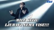 Mile Kitic /// Ljubavi nema vise... Ljubav je nasa trajala kratko od prvih lasta do jesenje kise!!!
