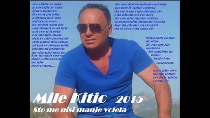 Mile Kitic - 2015 - Sto me nisi manje volela (hq) (bg sub)