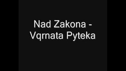 Nad Zakona - Vqrnata Pyteka