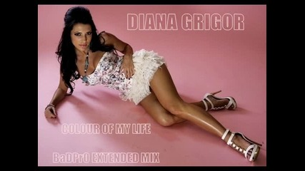Diana Grigor - Colour Of My Life (badpr0 Extended Mix 2012)