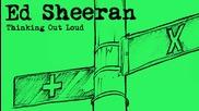 Ed Sheeran - Thinking Out Loud [ От албума X - 2014 ]