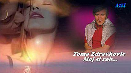 Toma Zdravkovic - Moj si rob