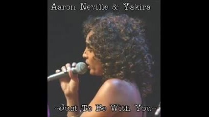 Aaron Neville and Yakira-just To Be With You