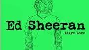 Превод - Ed Sheeran - Afire Love