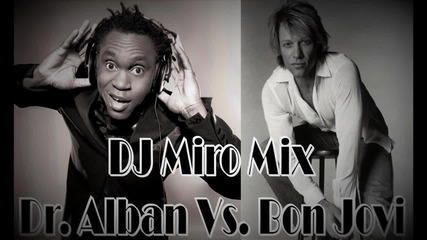 Dj Miro Mix - Dr. Alban Vs. Bon Jovi (2016)