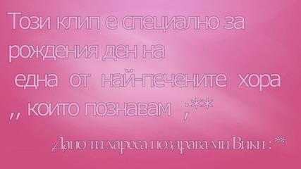 Честит Рожден Ден Вики //cvetencetoviki// ;*